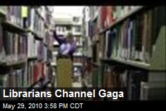Librarians Channel Gaga