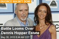 Battle Looms Over Dennis Hopper Estate