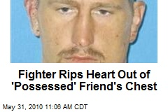 Fighter Rips Heart Out of 'Possessed' Friend's Chest