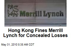 Hong Kong Fines Merrill Lynch for Concealed Losses