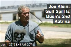 Joe Klein: Gulf Spill Is Bush's 2nd Katrina