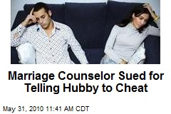 Marriage Counselor Sued for Telling Hubby to Cheat