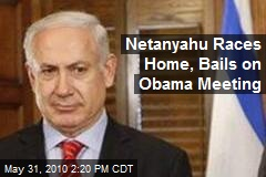 Netanyahu Races Home, Bails on Obama Meeting
