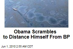 Obama Scrambles to Distance Himself From BP