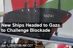 New Ships Headed to Gaza to Challenge Blockade