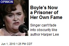 Boyle's Now a Prisoner of Her Own Fame