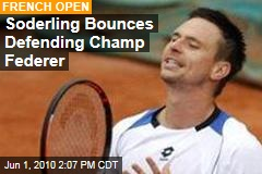Soderling Bounces Defending Champ Federer