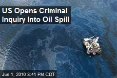 US Opens Criminal Inquiry Into Oil Spill