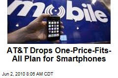 AT&T Drops One-Price-Fits-All Plan for Smartphones