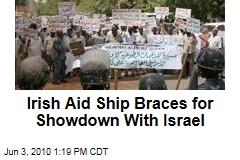 Irish Aid Ship Braces for Showdown With Israel