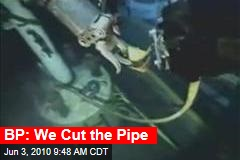 BP: We Cut the Pipe