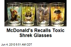 McDonald's Recalls Toxic Shrek Glasses