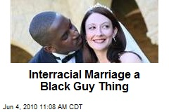 Interracial Marriage a Black Guy Thing