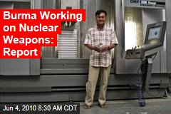 Burma Working on Nuclear Weapons: Report