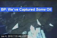 BP: We've Captured Some Oil
