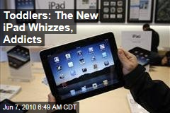 Toddlers: The New iPad Whizzes, Addicts