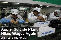 Apple 'Suicide Plant' Hikes Wages Again