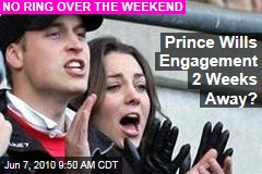 Prince Wills Engagement 2 Weeks Away?