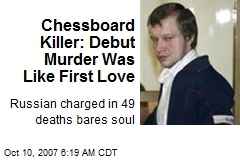 Chessboard Killer: Debut Murder Was Like First Love