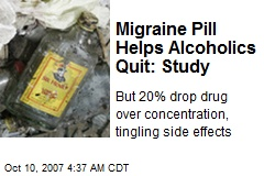 Migraine Pill Helps Alcoholics Quit: Study