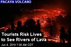 Tourists Risk Lives to See Rivers of Lava