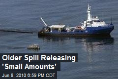 Older Spill Releasing 'Small Amounts'