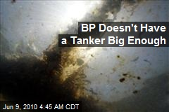 BP Doesn't Have a Tanker Big Enough