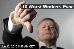 10 Worst Workers Ever