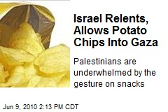 Israel Relents, Allows Potato Chips Into Gaza