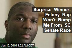 Surprise Winner: Felony Rap Won't Bump Me From SC Senate Race