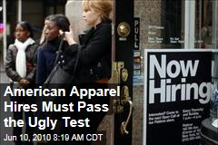 American Apparel Hires Must Pass the Ugly Test