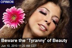 Beware the 'Tyranny' of Beauty