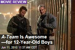 A-Team Is Awesome —for 12-Year-Old Boys