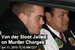 Van der Sloot Jailed on Murder Charges