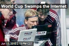 World Cup Swamps the Internet