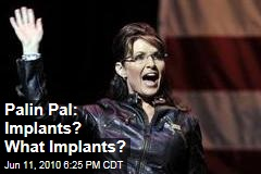 Palin Pal: Implants? What Implants?