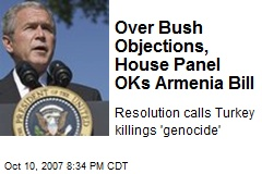 Over Bush Objections, House Panel OKs Armenia Bill