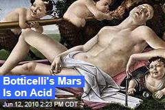 Botticelli's Mars Is on Acid