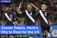 Soccer Haters, Here's Why to Root for the US