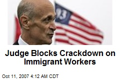 Judge Blocks Crackdown on Immigrant Workers