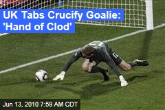 UK Tabs Crucify Goalie: 'Hand of Clod'