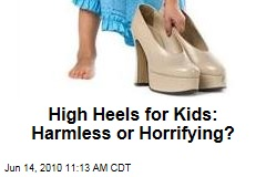 High Heels for Kids: Harmless or Horrifying?