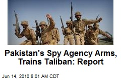 Pakistan's Spy Agency Arms, Trains Taliban: Report