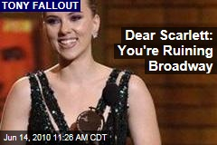 Dear Scarlett: You're Ruining Broadway