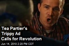 Tea Partier's Trippy Ad Calls for Revolution