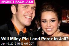 Will Miley Pic Land Perez in Jail?