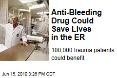 Anti-Bleeding Drug Could Save Lives in the ER