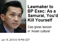 Lawmaker to BP Exec: As a Samurai, You'd Kill Yourself
