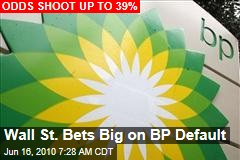 Investors Bet Big On BP Default