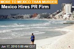 Mexico Hires PR Firm